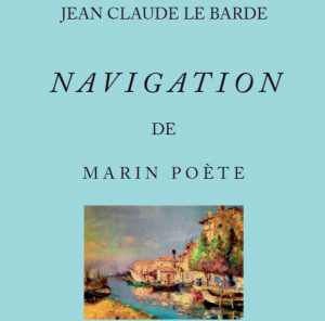 À paraître Navigation de Marin Poète de Jean-Claude Le Barde