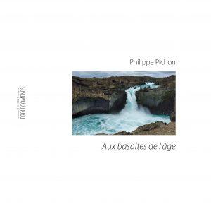 Aux basaltes de l'âge de Philippe Pichon. Par l'auteur de Journal d'un flic… Nouveauté.